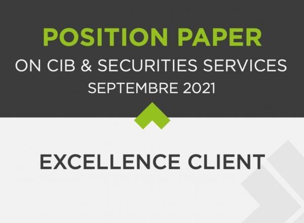 CIB & Securities Services | Position paper septembre 2021 : l'Excellence client